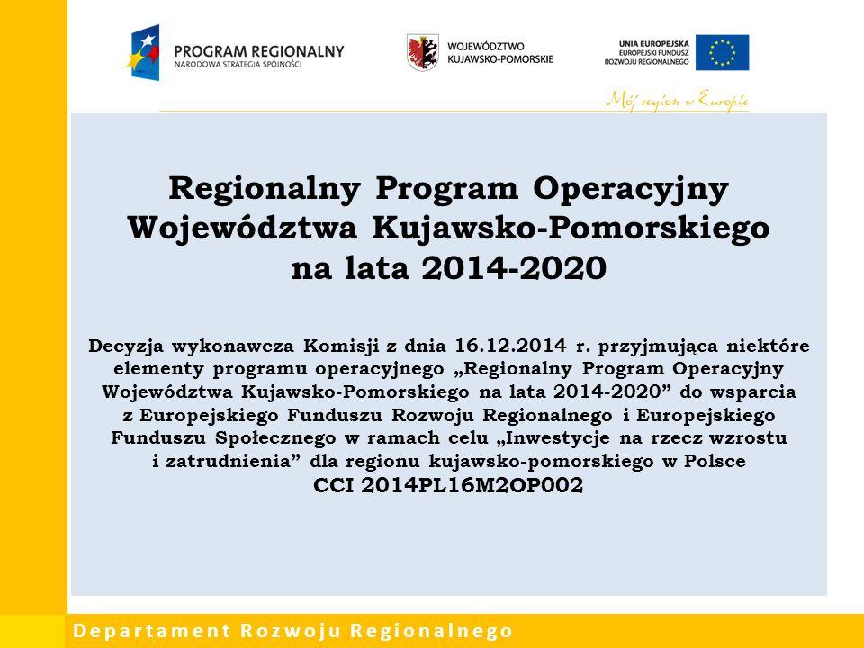 Departament Rozwoju Regionalnego Regionalny Program Operacyjny Województwa Kujawsko-Pomorskiego na lata 2014-2020 Decyzja wykonawcza Komisji z dnia 16