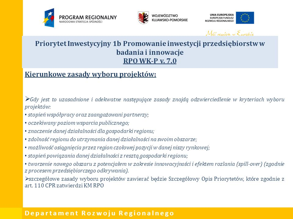Departament Rozwoju Regionalnego Priorytet Inwestycyjny 1b Promowanie inwestycji przedsiębiorstw w badania i innowacje RPO WK-P v. 7.0 Kierunkowe zasa