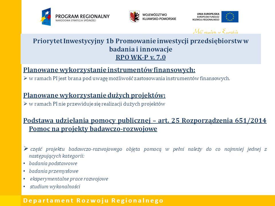 Departament Rozwoju Regionalnego Priorytet Inwestycyjny 1b Promowanie inwestycji przedsiębiorstw w badania i innowacje RPO WK-P v. 7.0 Planowane wykor