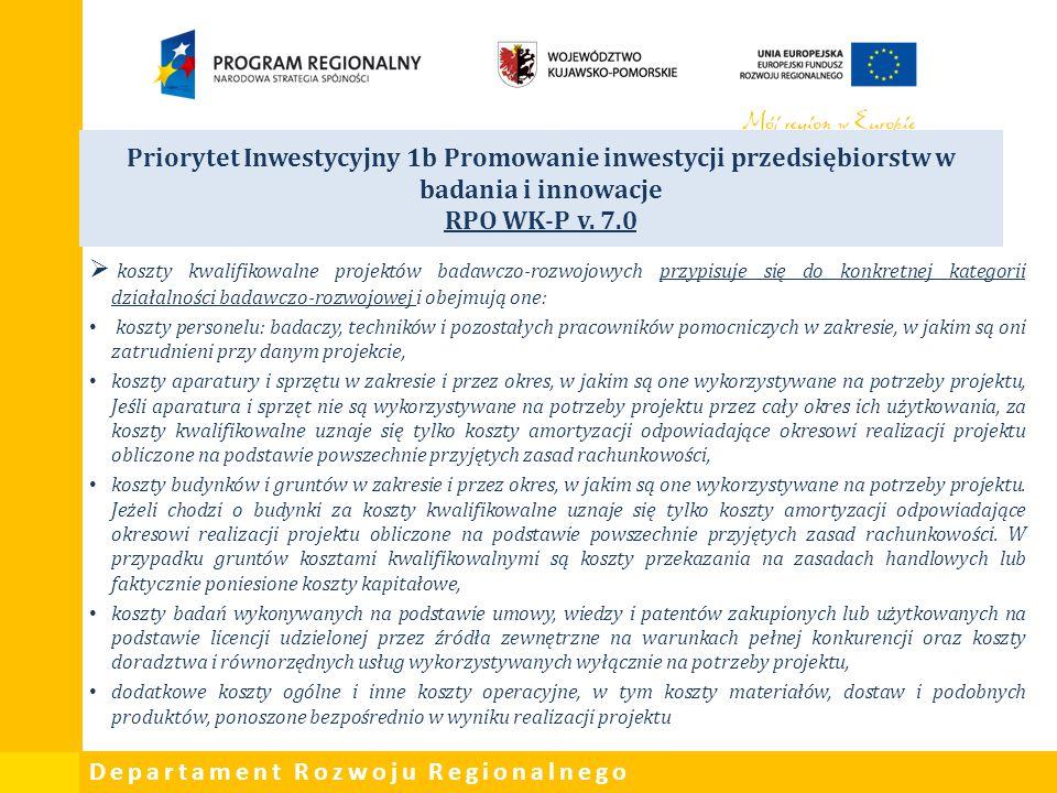 Departament Rozwoju Regionalnego Priorytet Inwestycyjny 1b Promowanie inwestycji przedsiębiorstw w badania i innowacje RPO WK-P v. 7.0  koszty kwalif