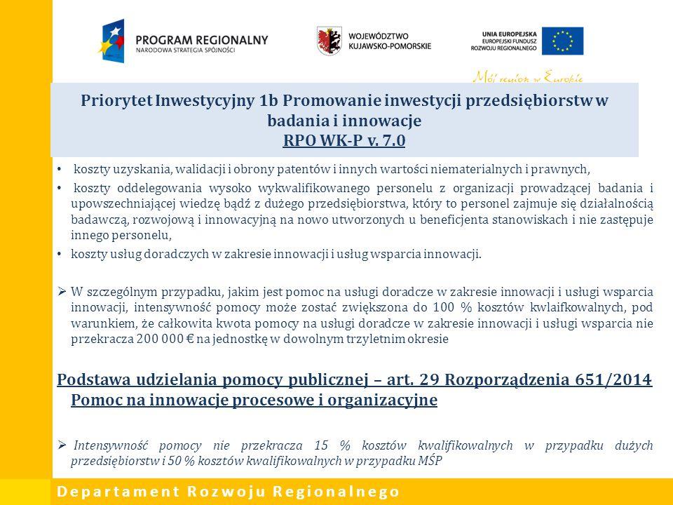 Departament Rozwoju Regionalnego Priorytet Inwestycyjny 1b Promowanie inwestycji przedsiębiorstw w badania i innowacje RPO WK-P v. 7.0 koszty uzyskani