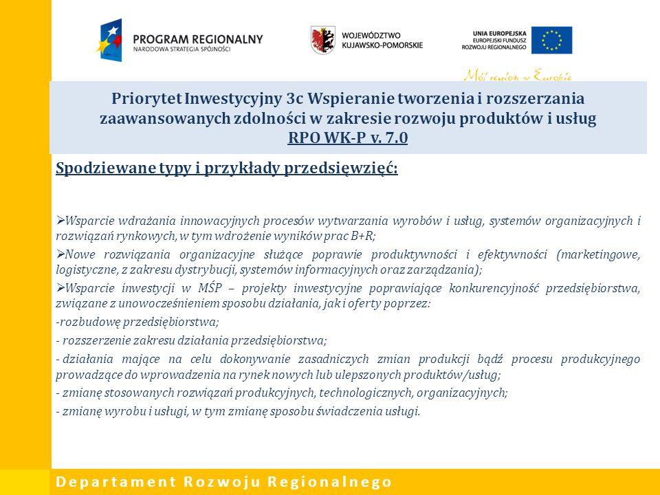 Departament Rozwoju Regionalnego Priorytet Inwestycyjny 3c Wspieranie tworzenia i rozszerzania zaawansowanych zdolności w zakresie rozwoju produktów i