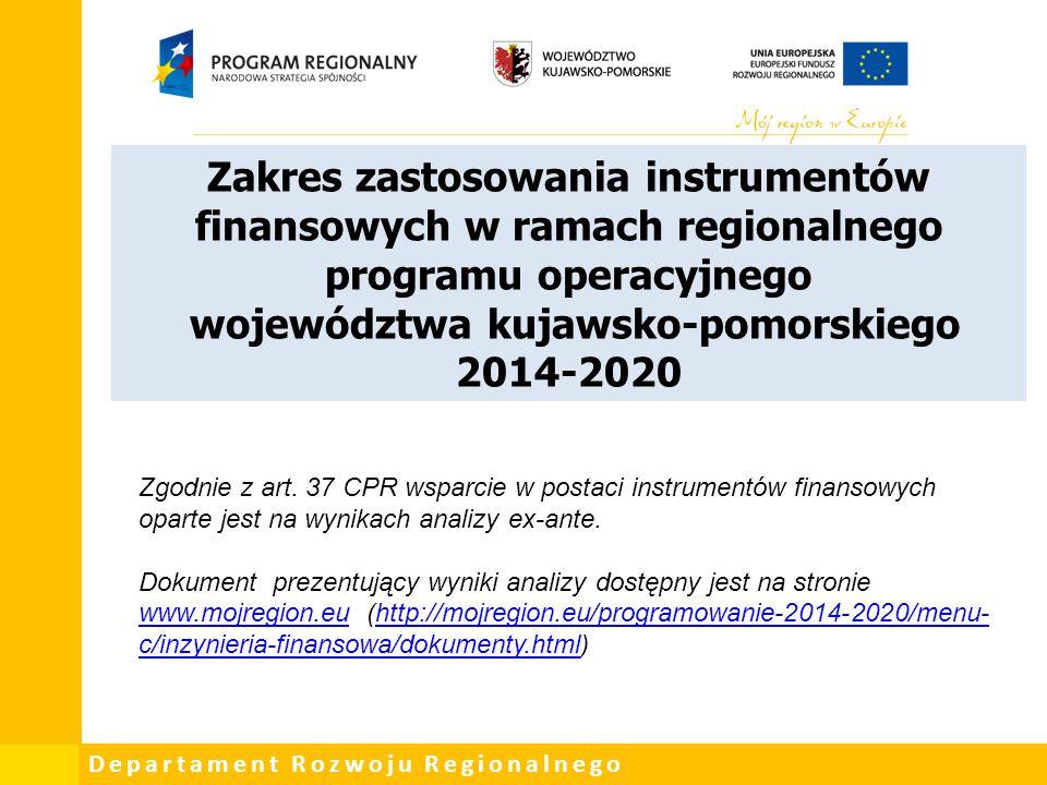 Departament Rozwoju Regionalnego Zakres zastosowania instrumentów finansowych w ramach regionalnego programu operacyjnego województwa kujawsko-pomorsk
