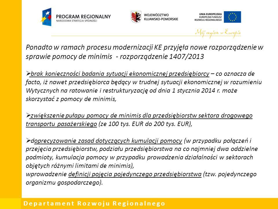Departament Rozwoju Regionalnego Ponadto w ramach procesu modernizacji KE przyjęła nowe rozporządzenie w sprawie pomocy de minimis - rozporządzenie 14