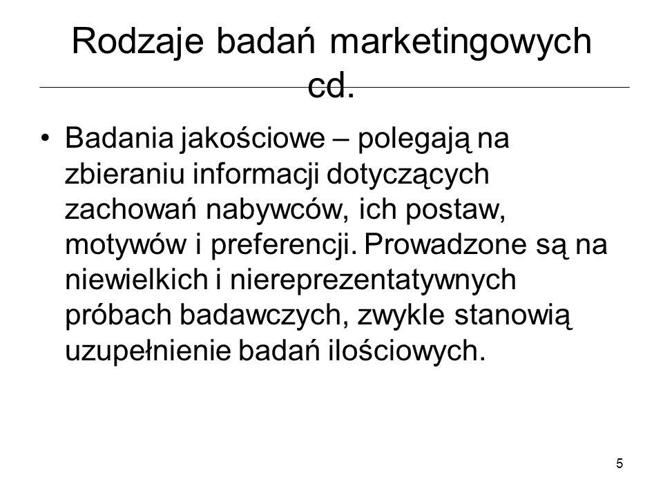 5 Rodzaje badań marketingowych cd. Badania jakościowe – polegają na zbieraniu informacji dotyczących zachowań nabywców, ich postaw, motywów i preferen