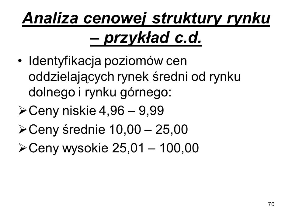 70 Analiza cenowej struktury rynku – przykład c.d. Identyfikacja poziomów cen oddzielających rynek średni od rynku dolnego i rynku górnego:  Ceny nis