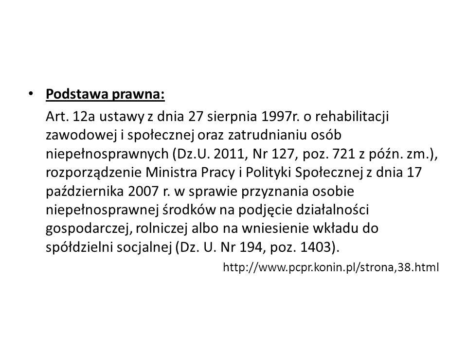 Podstawa prawna: Art. 12a ustawy z dnia 27 sierpnia 1997r. o rehabilitacji zawodowej i społecznej oraz zatrudnianiu osób niepełnosprawnych (Dz.U. 2011