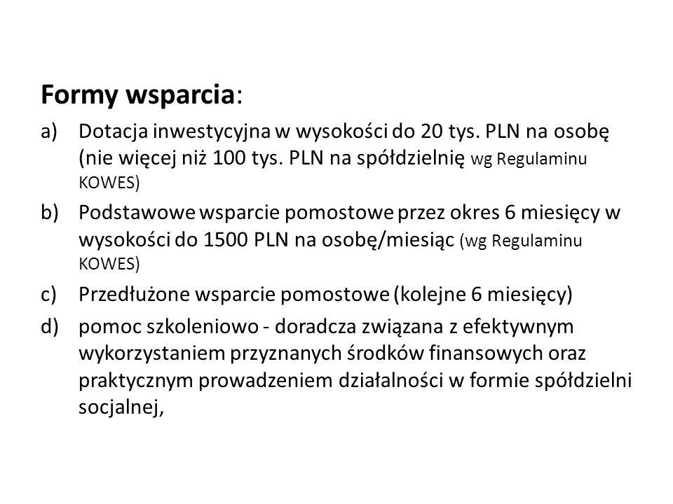 Formy wsparcia: a)Dotacja inwestycyjna w wysokości do 20 tys. PLN na osobę (nie więcej niż 100 tys. PLN na spółdzielnię wg Regulaminu KOWES) b)Podstaw