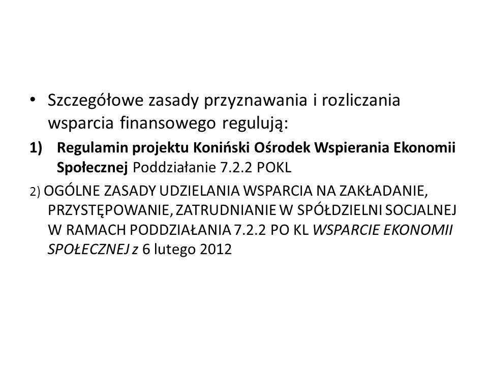 Szczegółowe zasady przyznawania i rozliczania wsparcia finansowego regulują: 1)Regulamin projektu Koniński Ośrodek Wspierania Ekonomii Społecznej Podd