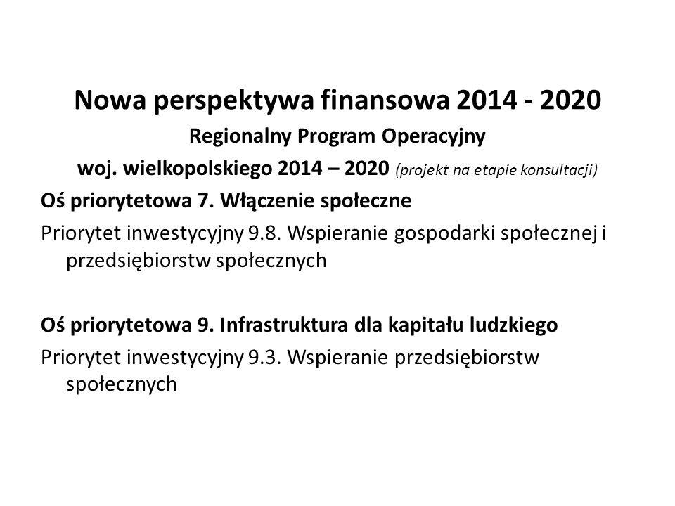 Nowa perspektywa finansowa 2014 - 2020 Regionalny Program Operacyjny woj. wielkopolskiego 2014 – 2020 (projekt na etapie konsultacji) Oś priorytetowa