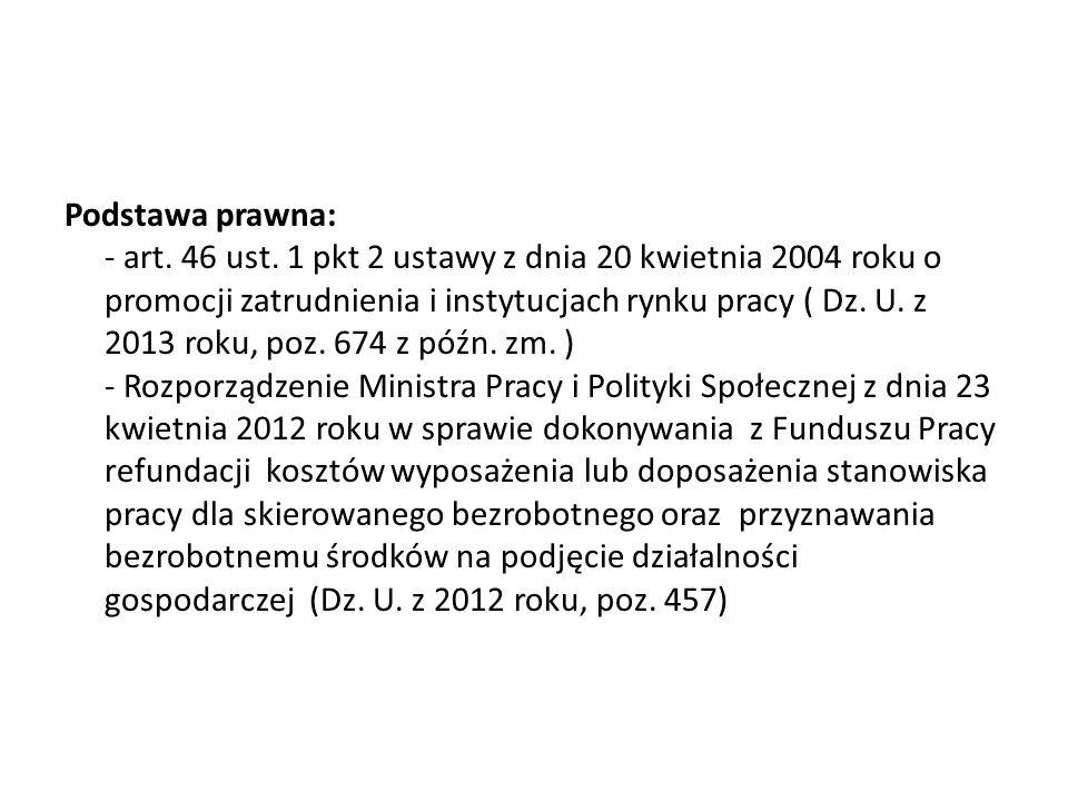 Podstawa prawna: - art. 46 ust. 1 pkt 2 ustawy z dnia 20 kwietnia 2004 roku o promocji zatrudnienia i instytucjach rynku pracy ( Dz. U. z 2013 roku, p