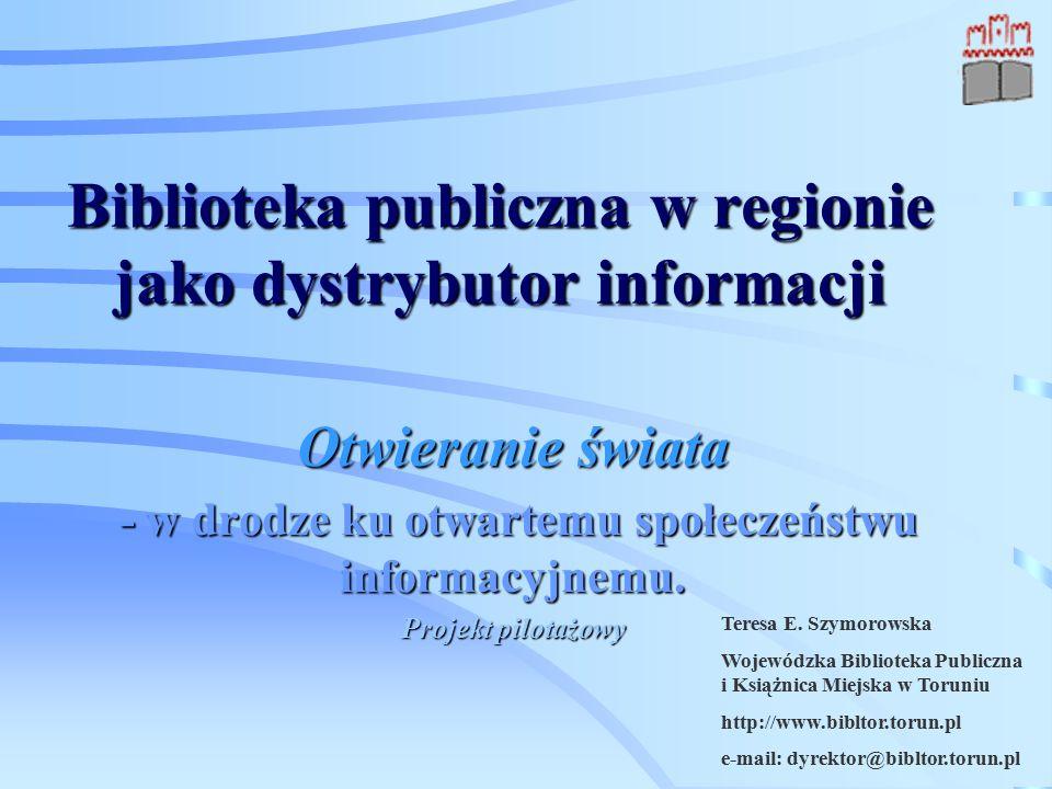 Biblioteka publiczna w regionie jako dystrybutor informacji Otwieranie świata - w drodze ku otwartemu społeczeństwu informacyjnemu.