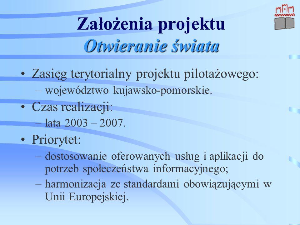 Otwieranie świata Założenia projektu Otwieranie świata Zasięg terytorialny projektu pilotażowego: –w–województwo kujawsko-pomorskie.