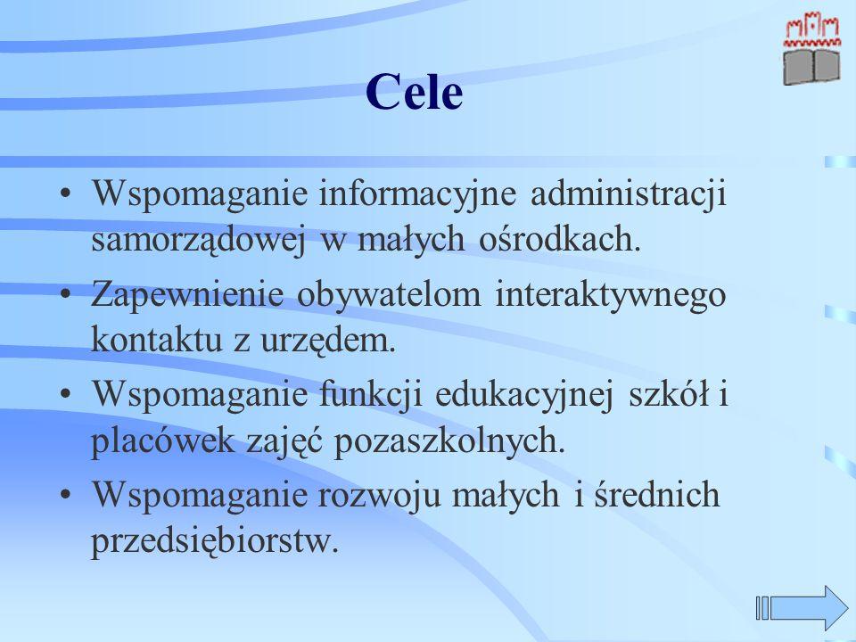 Cele Wspomaganie informacyjne administracji samorządowej w małych ośrodkach. Zapewnienie obywatelom interaktywnego kontaktu z urzędem. Wspomaganie fun