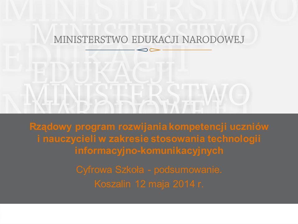 Rządowy program rozwijania kompetencji uczniów i nauczycieli w zakresie stosowania technologii informacyjno-komunikacyjnych Cyfrowa Szkoła - podsumowanie.