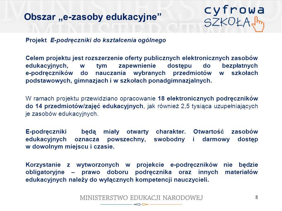 """Obszar """"e-zasoby edukacyjne Projekt E-podręczniki do kształcenia ogólnego Celem projektu jest rozszerzenie oferty publicznych elektronicznych zasobów edukacyjnych, w tym zapewnienie dostępu do bezpłatnych e-podręczników do nauczania wybranych przedmiotów w szkołach podstawowych, gimnazjach i w szkołach ponadgimnazjalnych."""