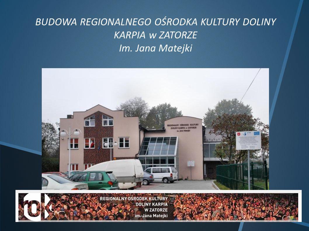 BUDOWA REGIONALNEGO OŚRODKA KULTURY DOLINY KARPIA w ZATORZE Im. Jana Matejki