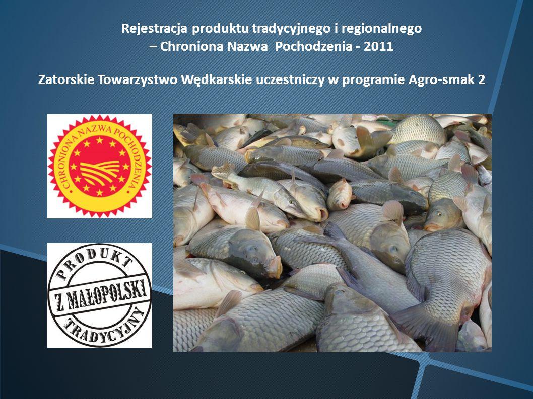 Rejestracja produktu tradycyjnego i regionalnego – Chroniona Nazwa Pochodzenia - 2011 Zatorskie Towarzystwo Wędkarskie uczestniczy w programie Agro-sm