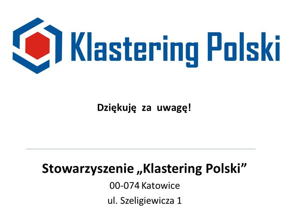 """Stowarzyszenie """"Klastering Polski 00-074 Katowice ul. Szeligiewicza 1 Dziękuję za uwagę!"""