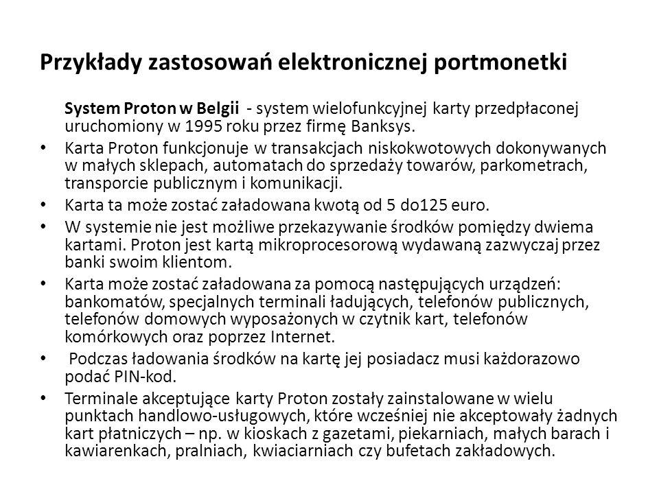 Przykłady zastosowań elektronicznej portmonetki System Proton w Belgii - system wielofunkcyjnej karty przedpłaconej uruchomiony w 1995 roku przez firm