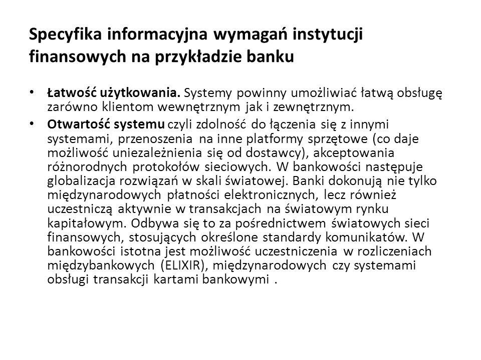 Specyfika informacyjna wymagań instytucji finansowych na przykładzie banku Łatwość użytkowania. Systemy powinny umożliwiać łatwą obsługę zarówno klien