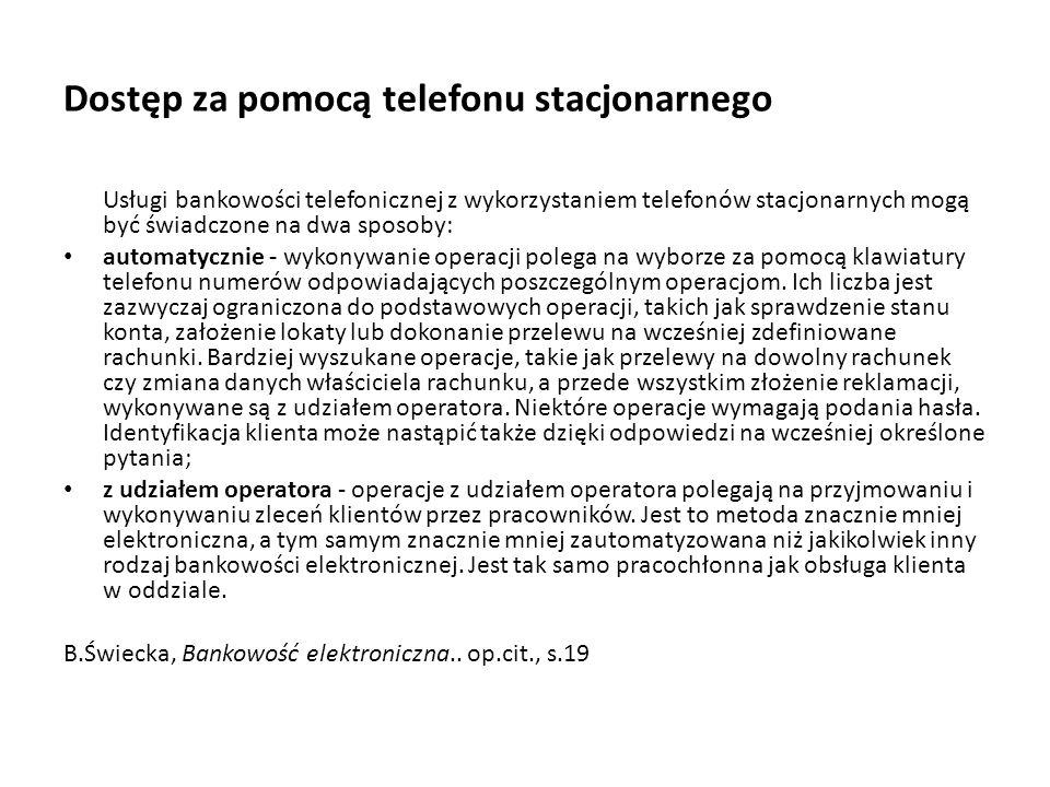 Dostęp za pomocą telefonu stacjonarnego Usługi bankowości telefonicznej z wykorzystaniem telefonów stacjonarnych mogą być świadczone na dwa sposoby: a