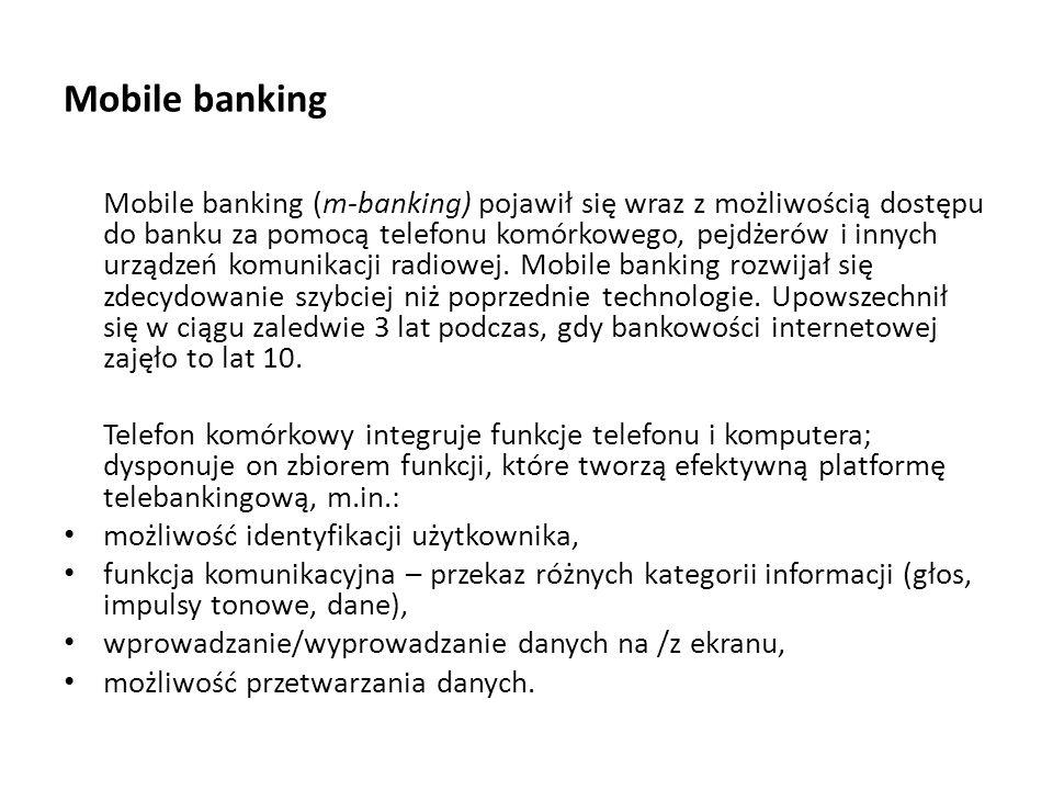 Mobile banking Mobile banking (m-banking) pojawił się wraz z możliwością dostępu do banku za pomocą telefonu komórkowego, pejdżerów i innych urządzeń