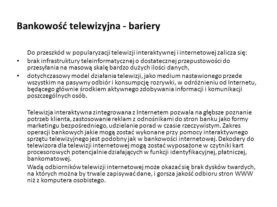 Bankowość telewizyjna - bariery Do przeszkód w popularyzacji telewizji interaktywnej i internetowej zalicza się: brak infrastruktury teleinformatyczne