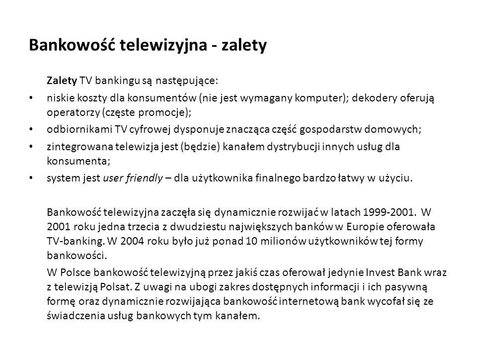 Bankowość telewizyjna - zalety Zalety TV bankingu są następujące: niskie koszty dla konsumentów (nie jest wymagany komputer); dekodery oferują operato