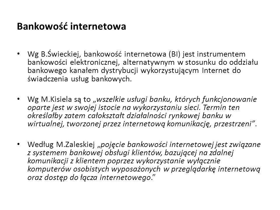 Bankowość internetowa Wg B.Świeckiej, bankowość internetowa (BI) jest instrumentem bankowości elektronicznej, alternatywnym w stosunku do oddziału ban