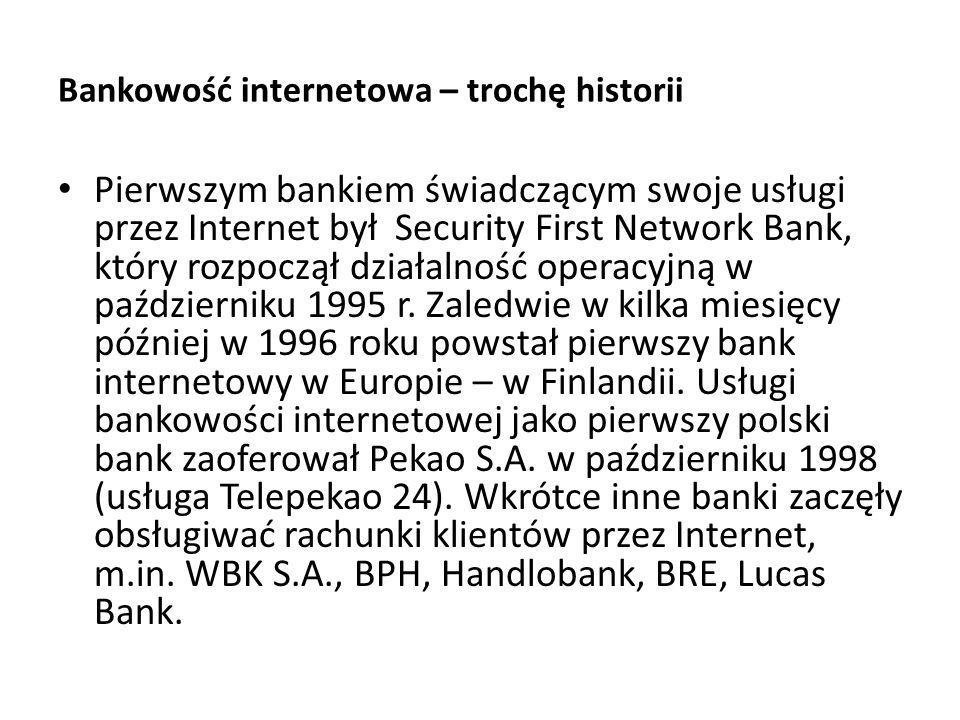 Bankowość internetowa – trochę historii Pierwszym bankiem świadczącym swoje usługi przez Internet był Security First Network Bank, który rozpoczął dzi