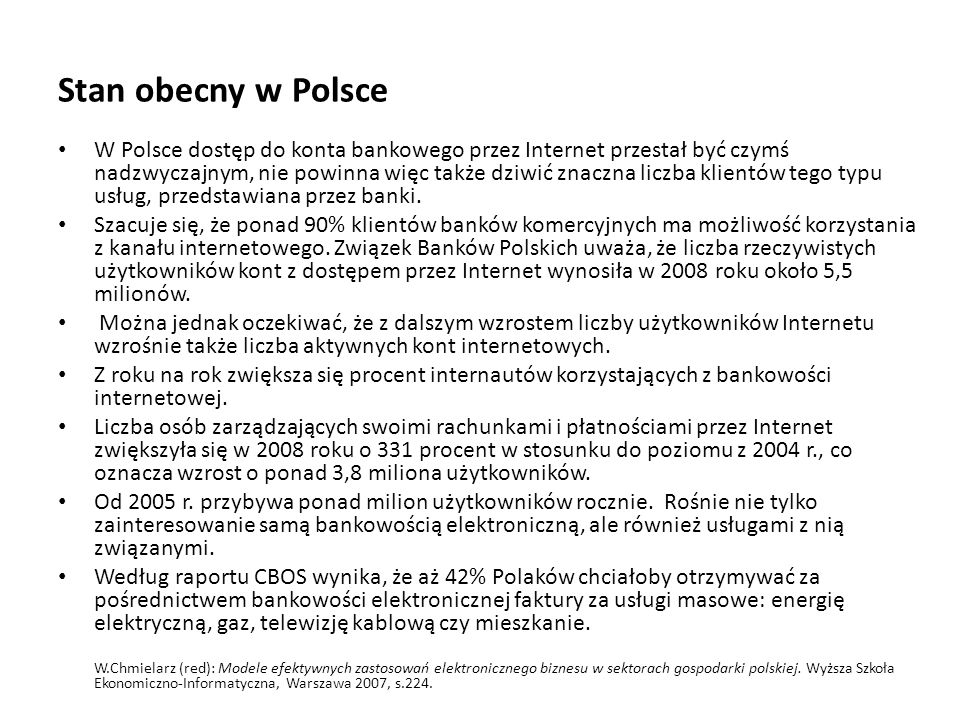 Stan obecny w Polsce W Polsce dostęp do konta bankowego przez Internet przestał być czymś nadzwyczajnym, nie powinna więc także dziwić znaczna liczba