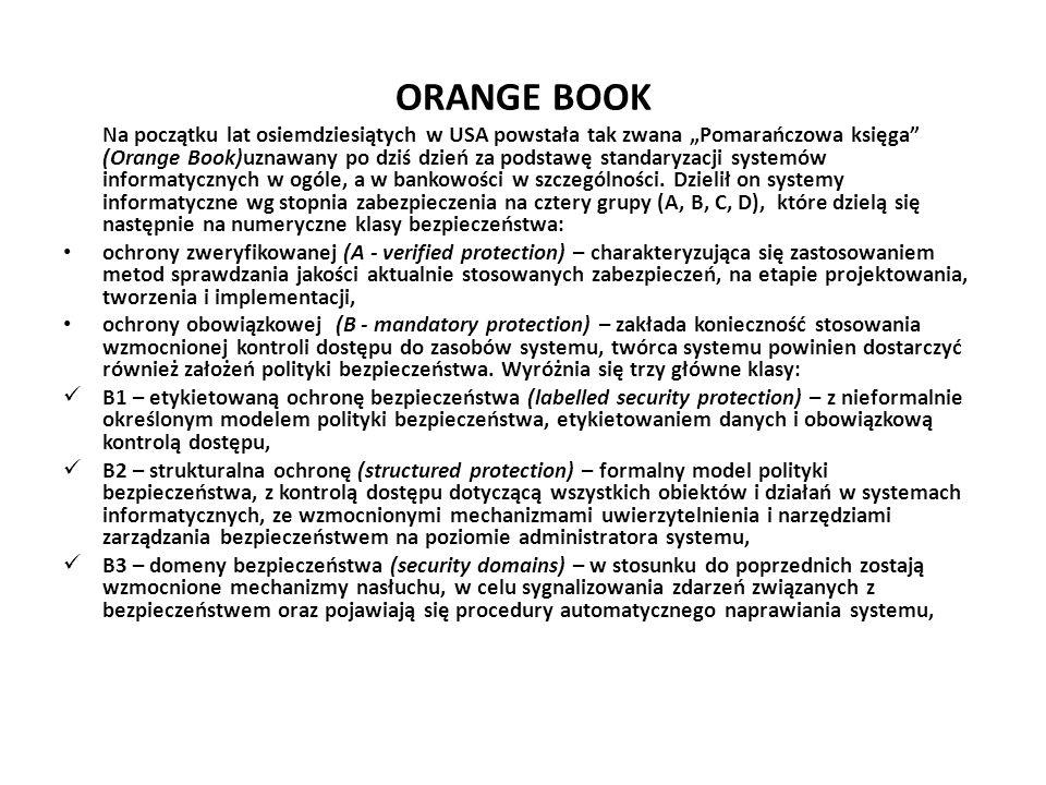 """ORANGE BOOK Na początku lat osiemdziesiątych w USA powstała tak zwana """"Pomarańczowa księga"""" (Orange Book)uznawany po dziś dzień za podstawę standaryza"""