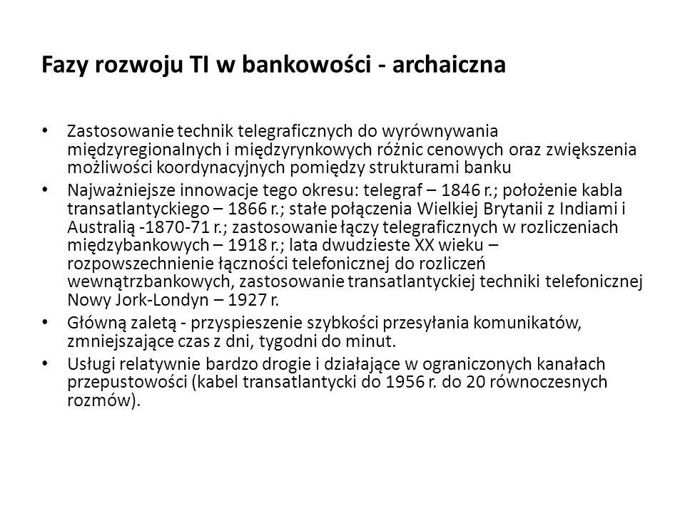 Fazy rozwoju TI w bankowości - archaiczna Zastosowanie technik telegraficznych do wyrównywania międzyregionalnych i międzyrynkowych różnic cenowych or