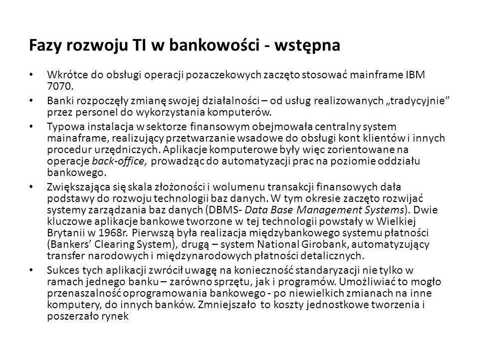 Fazy rozwoju TI w bankowości - wstępna Wkrótce do obsługi operacji pozaczekowych zaczęto stosować mainframe IBM 7070. Banki rozpoczęły zmianę swojej d