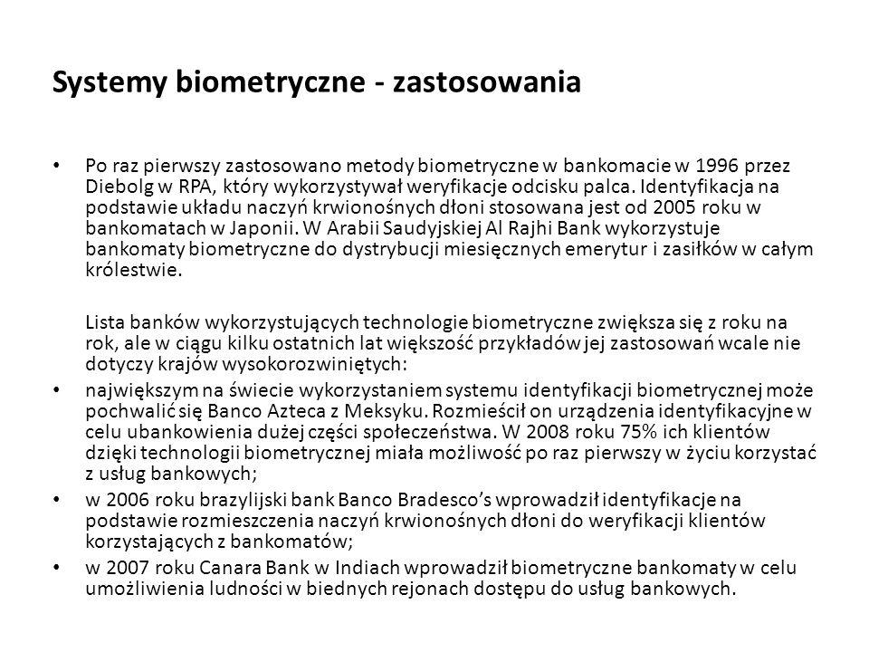 Systemy biometryczne - zastosowania Po raz pierwszy zastosowano metody biometryczne w bankomacie w 1996 przez Diebolg w RPA, który wykorzystywał weryf