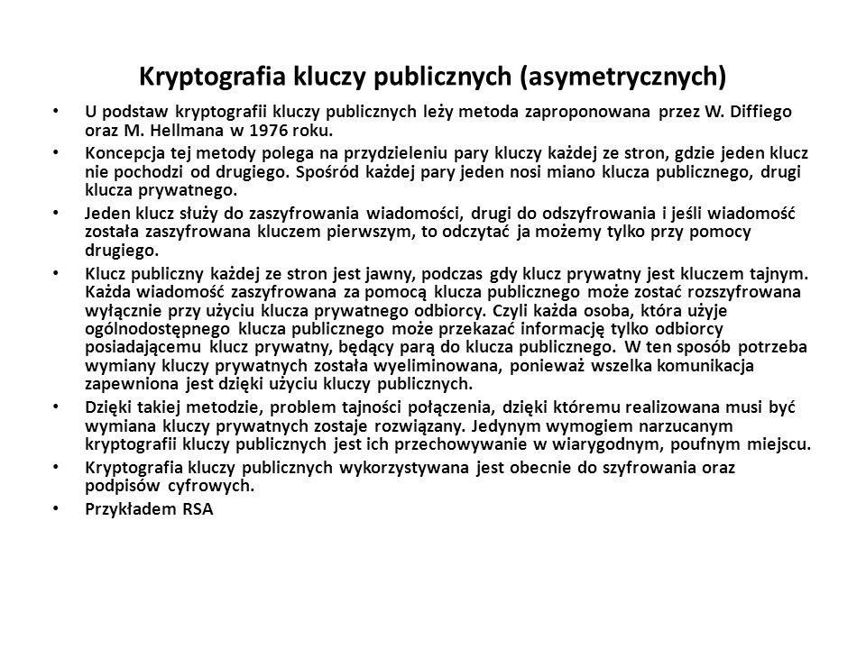 Kryptografia kluczy publicznych (asymetrycznych) U podstaw kryptografii kluczy publicznych leży metoda zaproponowana przez W. Diffiego oraz M. Hellman