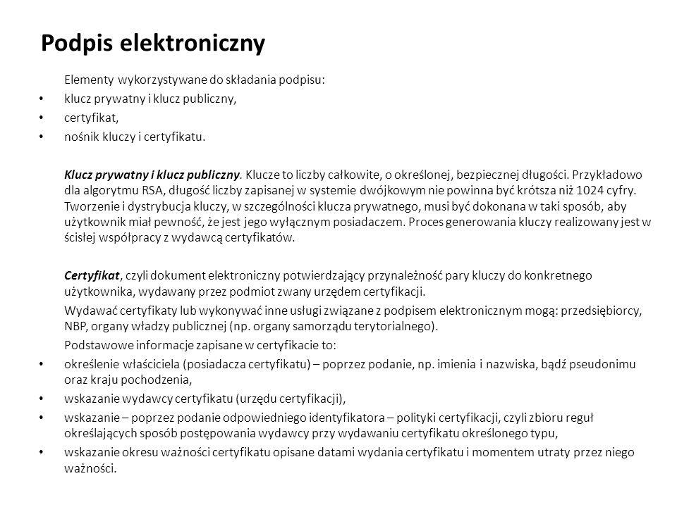 Podpis elektroniczny Elementy wykorzystywane do składania podpisu: klucz prywatny i klucz publiczny, certyfikat, nośnik kluczy i certyfikatu. Klucz pr