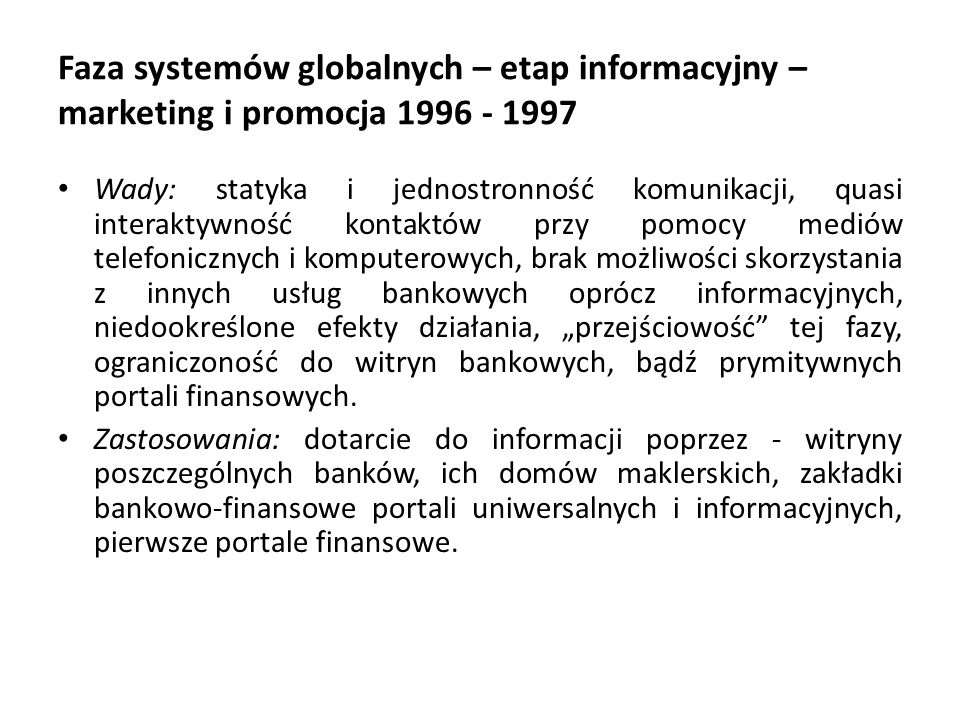 Faza systemów globalnych – etap informacyjny – marketing i promocja 1996 - 1997 Wady: statyka i jednostronność komunikacji, quasi interaktywność konta