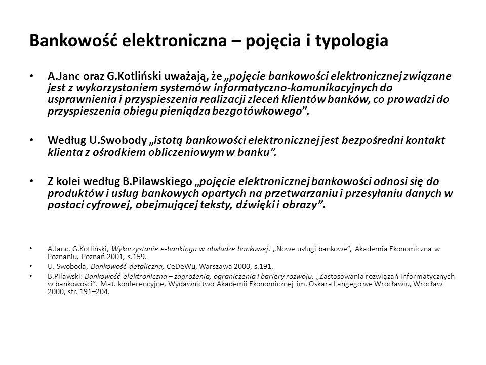 """Bankowość elektroniczna – pojęcia i typologia A.Janc oraz G.Kotliński uważają, że """"pojęcie bankowości elektronicznej związane jest z wykorzystaniem sy"""