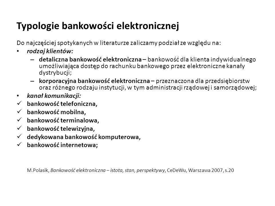 Typologie bankowości elektronicznej Do najczęściej spotykanych w literaturze zaliczamy podział ze względu na: rodzaj klientów: – detaliczna bankowość