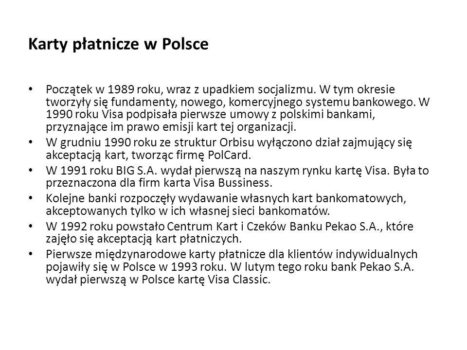 Karty płatnicze w Polsce Początek w 1989 roku, wraz z upadkiem socjalizmu. W tym okresie tworzyły się fundamenty, nowego, komercyjnego systemu bankowe