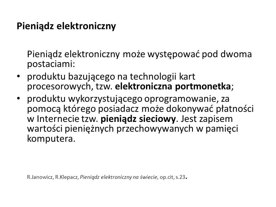 Pieniądz elektroniczny Pieniądz elektroniczny może występować pod dwoma postaciami: produktu bazującego na technologii kart procesorowych, tzw. elektr