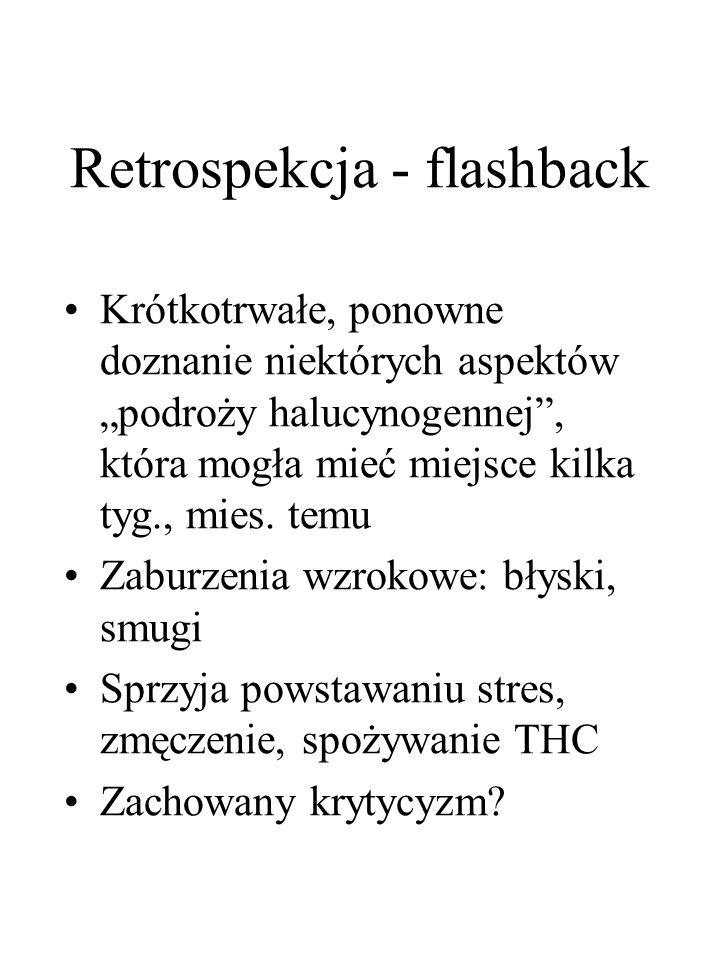 """Retrospekcja - flashback Krótkotrwałe, ponowne doznanie niektórych aspektów """"podroży halucynogennej , która mogła mieć miejsce kilka tyg., mies."""