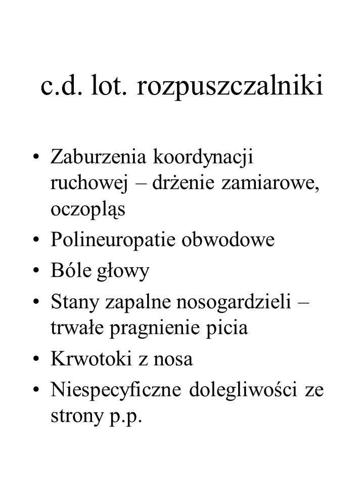 c.d. lot. rozpuszczalniki Zaburzenia koordynacji ruchowej – drżenie zamiarowe, oczopląs Polineuropatie obwodowe Bóle głowy Stany zapalne nosogardzieli