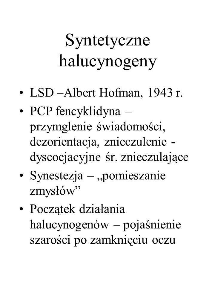 Syntetyczne halucynogeny LSD –Albert Hofman, 1943 r. PCP fencyklidyna – przymglenie świadomości, dezorientacja, znieczulenie - dyscocjacyjne śr. zniec