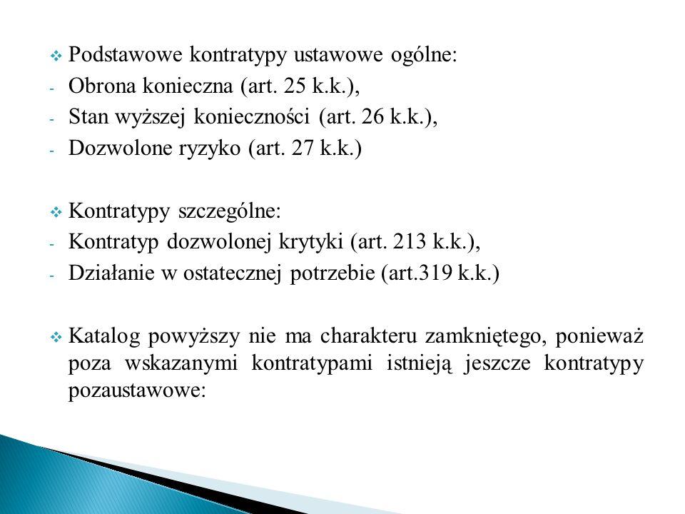  Podstawowe kontratypy ustawowe ogólne: - Obrona konieczna (art. 25 k.k.), - Stan wyższej konieczności (art. 26 k.k.), - Dozwolone ryzyko (art. 27 k.
