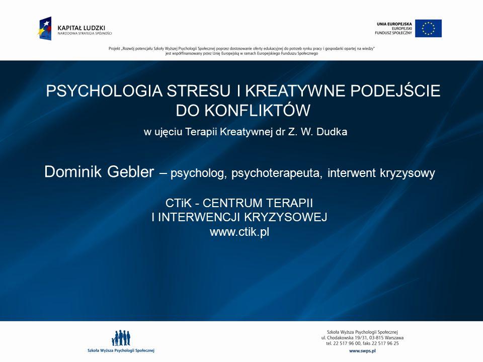 Dominik Gebler – psycholog, psychoterapeuta, interwent kryzysowy CTiK - CENTRUM TERAPII I INTERWENCJI KRYZYSOWEJ www.ctik.pl PSYCHOLOGIA STRESU I KREA