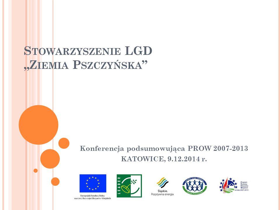 """S TOWARZYSZENIE LGD """"Z IEMIA P SZCZYŃSKA Konferencja podsumowująca PROW 2007-2013 KATOWICE, 9.12.2014 r."""