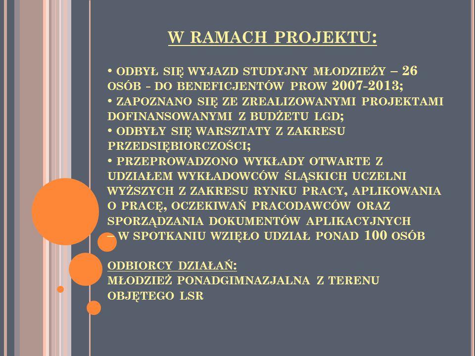 W RAMACH PROJEKTU : ODBYŁ SIĘ WYJAZD STUDYJNY MŁODZIEŻY – 26 OSÓB - DO BENEFICJENTÓW PROW 2007-2013; ZAPOZNANO SIĘ ZE ZREALIZOWANYMI PROJEKTAMI DOFINA